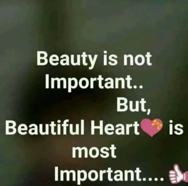 👉କେବଳ ତୁମ ପାଇଁ - Beauty is not Important . . But , Beautiful Heart is most Important . . . . - ShareChat