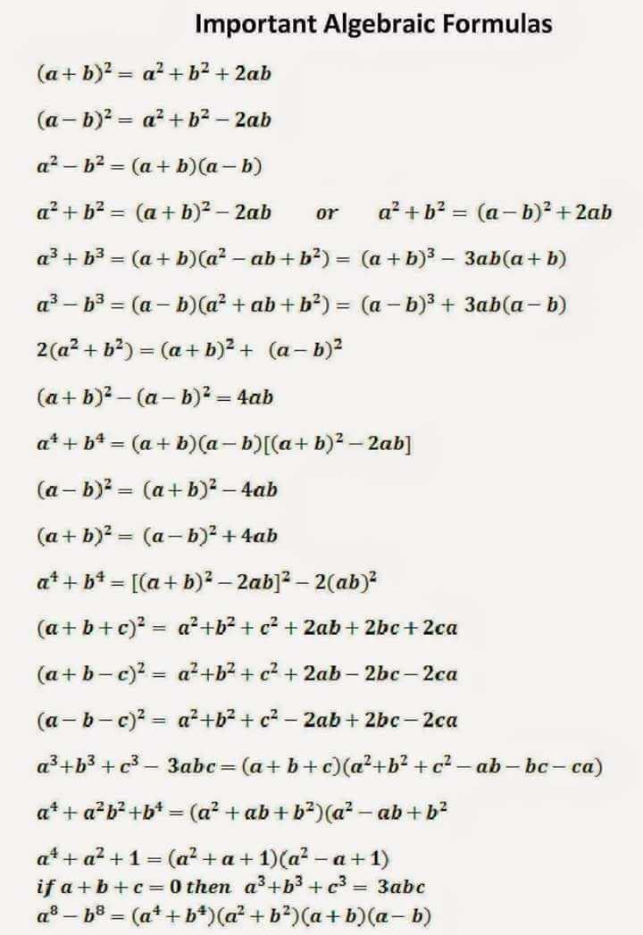 🤔ଜଣା ଅଜଣା - Important Algebraic Formulas ( a + b ) 2 = a + b2 + 2ab ( a - b ) 2 = a + b2 - 2ab a ? – b2 = ( a + b ) ( a - b ) a ? + b2 = ( a + b ) 2 - 2ab or a² + b2 = ( a - b ) 2 + 2ab a3 + b3 = ( a + b ) ( a ? - ab + b2 ) = ( a + b ) 3 – 3ab ( a + b ) q ? - b3 = ( a - b ) ( a ? + ab + b2 ) = ( a - b ) 3 + 3ab ( a - b ) 2 ( a2 + b2 ) = ( a + b ) 2 + ( a - b ) 2 ( a + b ) 2 - ( a - b ) 2 = 4ab at + b = ( a + b ) ( a - b ) [ ( a + b ) 2 – 2ab ] ( a - b ) 2 = ( a + b ) 2 - 4ab ( a + b ) 2 = ( a - b ) 2 + 4ab a + + b4 = [ ( a + b ) 2 – 2ab ] - 2 ( ab ) 2 ( a + b + c ) 2 = a + b + c2 + 2ab + 2bc + 2ca ( a + b - c ) 2 = a + 52 + c2 + 2ab – 2bc - 2ca ( a - b - c ) 2 = a + b + c2 - 2ab + 2bc - 2ca ad + b3 + c3 - 3abc = ( a + b + c ) ( a + b + c2 - ab - bc - ca ) a * + a²b² + b = ( a² + ab + b ) ( a ? - ab + b2 a * + a2 + 1 = ( a ? + a + 1 ) ( a ? - a + 1 ) if a + b + c = 0 then a + b3 + c3 = 3abc q ! - b8 = ( a * + b ) ( a + b ) ( a + b ) ( a - b ) - ShareChat