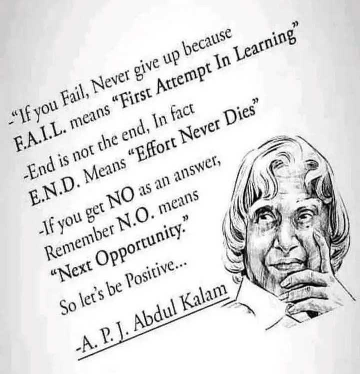 """💮ପ୍ରେରଣା - If you Fail , Never give up because F . A . I . L . means """" First Attempt In Learning - End is not the end , In fact E . N . D . Means """" Effort Never Dies - If you get NO as an answer , Remember N . O . means """" Next Opportunity . So let ' s be Positive . . . - A . P . J . Abdul Kalam COM - ShareChat"""