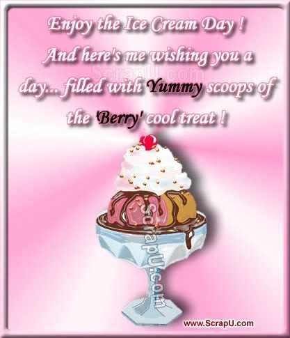 🍧ବରଫ ଗୋଲା ଦିବସ - Enjoy the Ice Cream Day ! And here ' s me wishing you a day . . . filled with Yummy scoops of the Berry ' cool treat ! Soijapu . com www . Scrapu . com - ShareChat