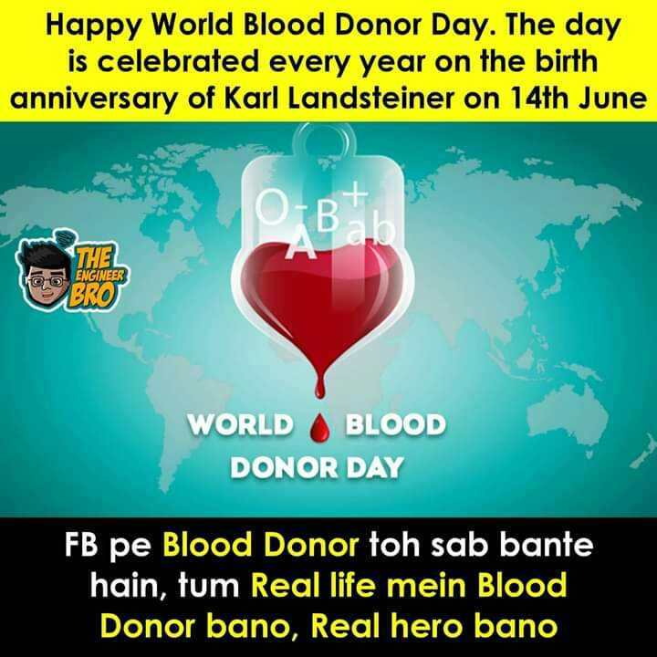 🛑ବିଶ୍ୱ ରକ୍ତ ଦାତା ଦିବସ - Happy World Blood Donor Day . The day is celebrated every year on the birth anniversary of Karl Landsteiner on 14th June THE ENGINEER C O BRO WORLD BLOOD DONOR DAY FB pe Blood Donor toh sab bante hain , tum Real life mein Blood Donor bano , Real hero bano - ShareChat
