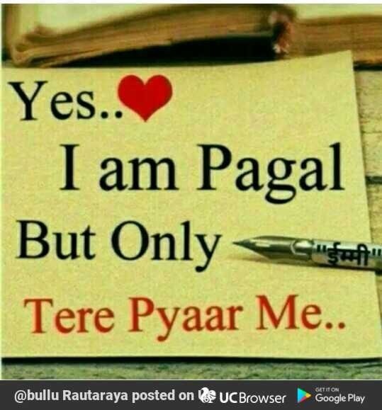 💝ଲଭ୍ ଶାୟରୀ - Yes . . I am Pagal But Only Tere Pyaar Me . . GET IT ON @ bullu Rautaraya posted on UC Browser Google Play - ShareChat