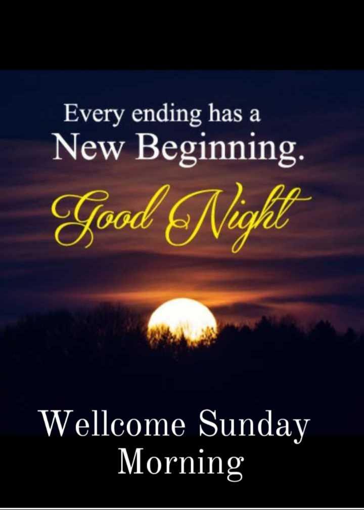 🌛ଶୁଭରାତ୍ରୀ - Every ending has a New Beginning Good Night Wellcome Sunday Morning - ShareChat