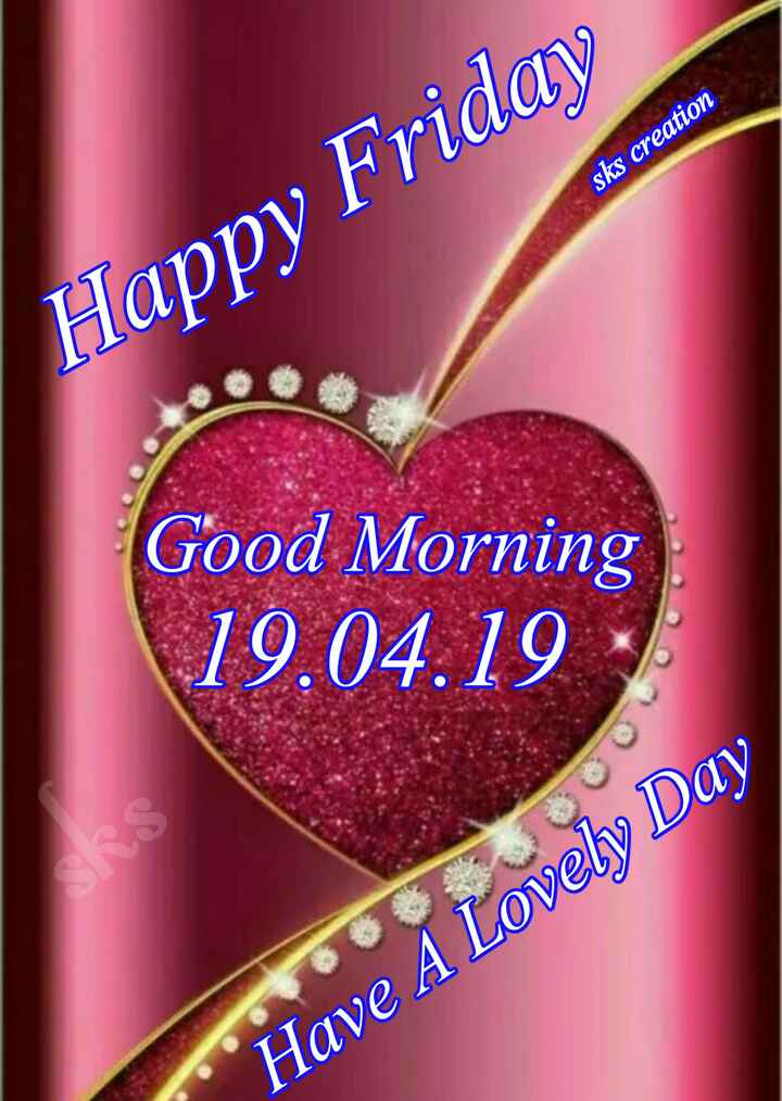 🌻ଶୁଭ ଶୁକ୍ରବାର - Sks creation Happy Friday Good Morning 19 . 04 . 19 Have A Lovely Day - ShareChat
