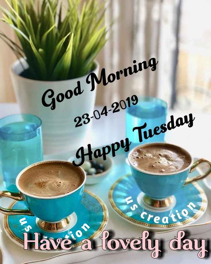 💐ଶୁଭେଚ୍ଛା - Good Morning 23 - 04 - 2019 Happy Tuesday US Scre on Have a lovely day - ShareChat