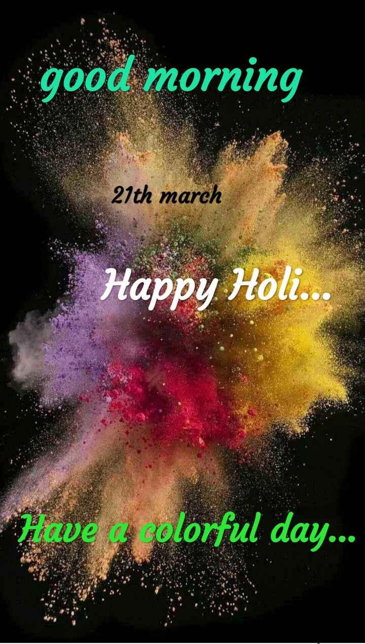 🎴ଶେୟରଚେଟ୍ ବେକଗ୍ରାଉଣ୍ଡ ହୋଲି ଶୁଭେଚ୍ଛା - good morning 21th march Happy Holi . . . Have olorful day . . . - ShareChat