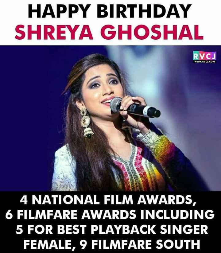 ଶ୍ରେୟା ଘୋଷାଲଙ୍କ ଜନ୍ମଦିନ - HAPPY BIRTHDAY SHREYA GHOSHAL RVCJ WWW . RVCJ . COM 4 NATIONAL FILM AWARDS , 6 FILMFARE AWARDS INCLUDING 5 FOR BEST PLAYBACK SINGER FEMALE , 9 FILMFARE SOUTH - ShareChat