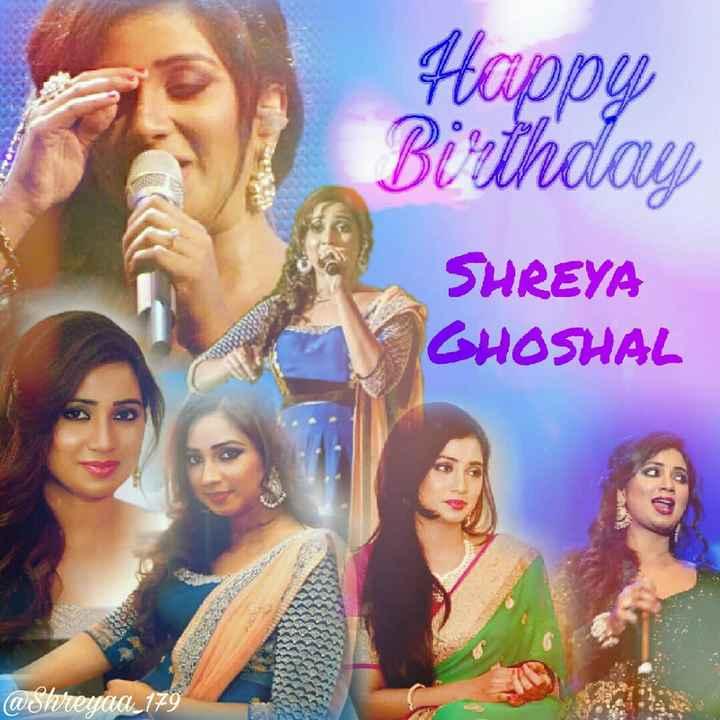 ଶ୍ରେୟା ଘୋଷାଲଙ୍କ ଜନ୍ମଦିନ - Happy Birthday SHREYA GHOSHAL @ shreyaa _ 179 - ShareChat