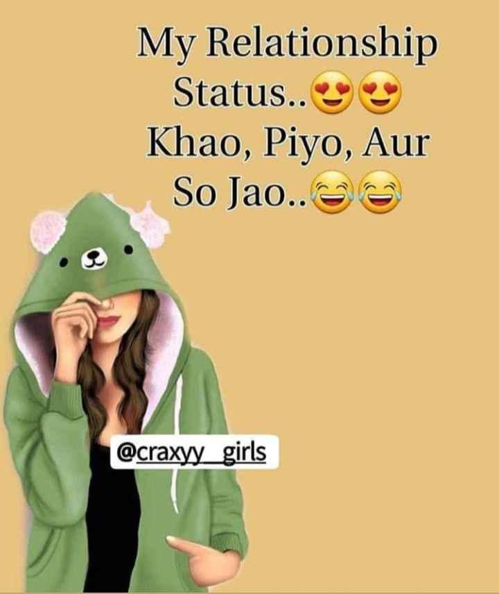 🤟ସିଙ୍ଗଲ ଲାଇଫ ବେଷ୍ଟ ଲାଇଫ - My Relationship Status . . Khao , Piyo , Aur So Jao . . OG @ craxyy _ girls - ShareChat