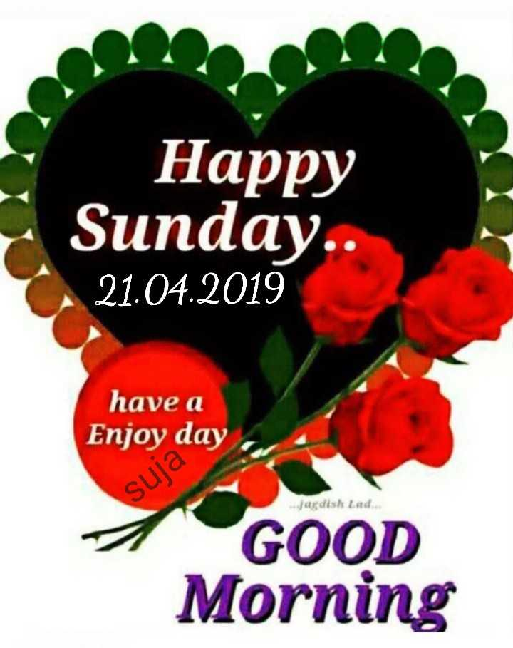 🌞ସୁପ୍ରଭାତ - Happy Sunday . 21 . 04 . 2019 have a Enjoy day suja Jagdish Lad GOOD Morning - ShareChat