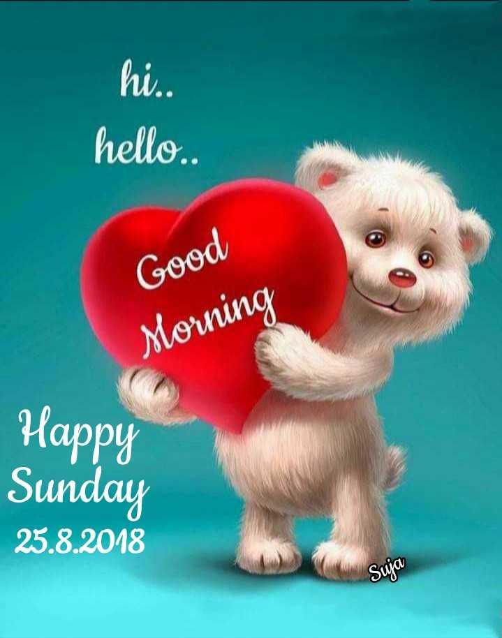 🌞ସୁପ୍ରଭାତ - hi . . hello . Good Morning Happy Sunday 25 . 8 . 2018 Suja - ShareChat