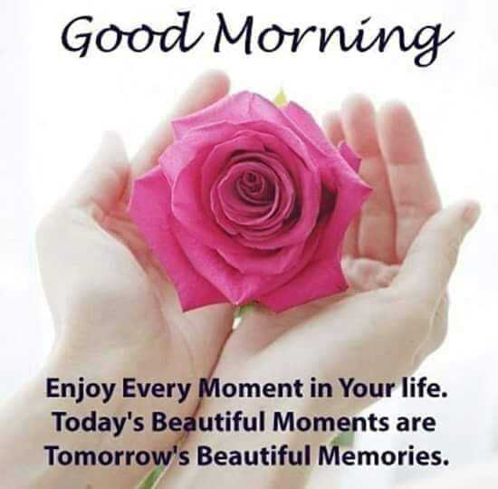 🌞ସୁପ୍ରଭାତ - Good Morning Enjoy Every Moment in Your life . Today ' s Beautiful Moments are Tomorrow ' s Beautiful Memories . - ShareChat