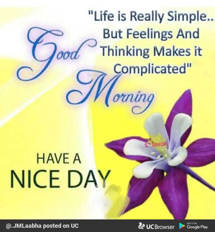 🌞ସୁପ୍ରଭାତ - Life is Really Simple . . But Feelings And Thinking Makes it Complicated Morning orning SINGL HAVE A NICE DAY GET IT ON @ . JMLaabha posted on UC UC Browser Google Play - ShareChat