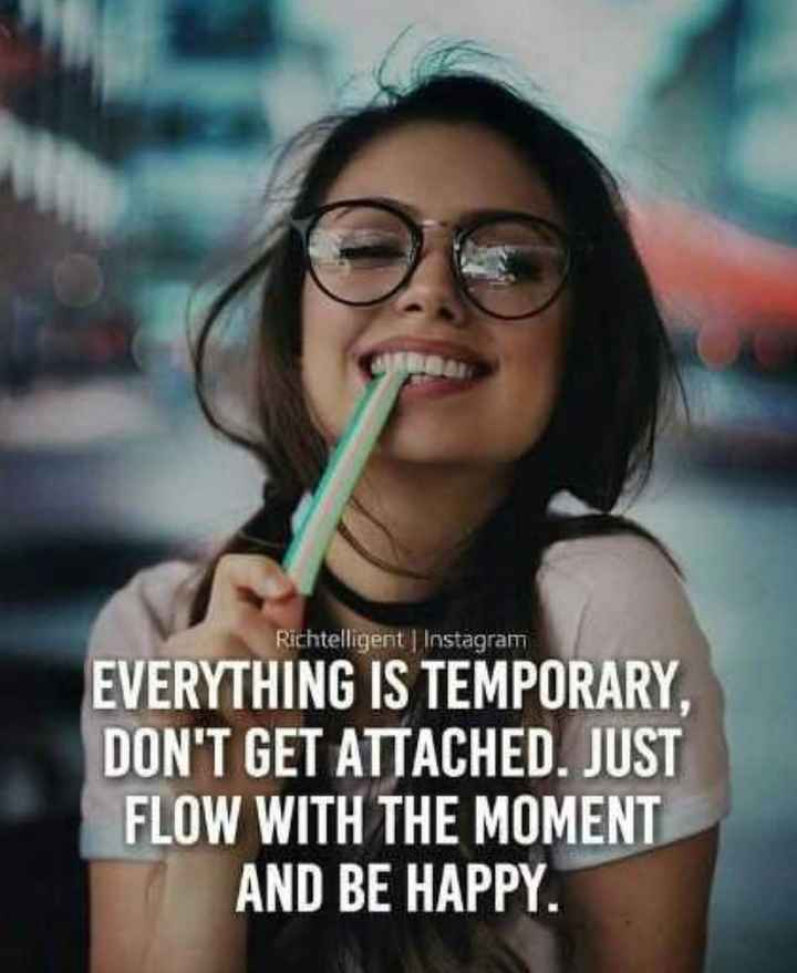 🙇ସୁବିଚାର - Richtelligent Instagram EVERYTHING IS TEMPORARY , DON ' T GET ATTACHED . JUST FLOW WITH THE MOMENT AND BE HAPPY . - ShareChat