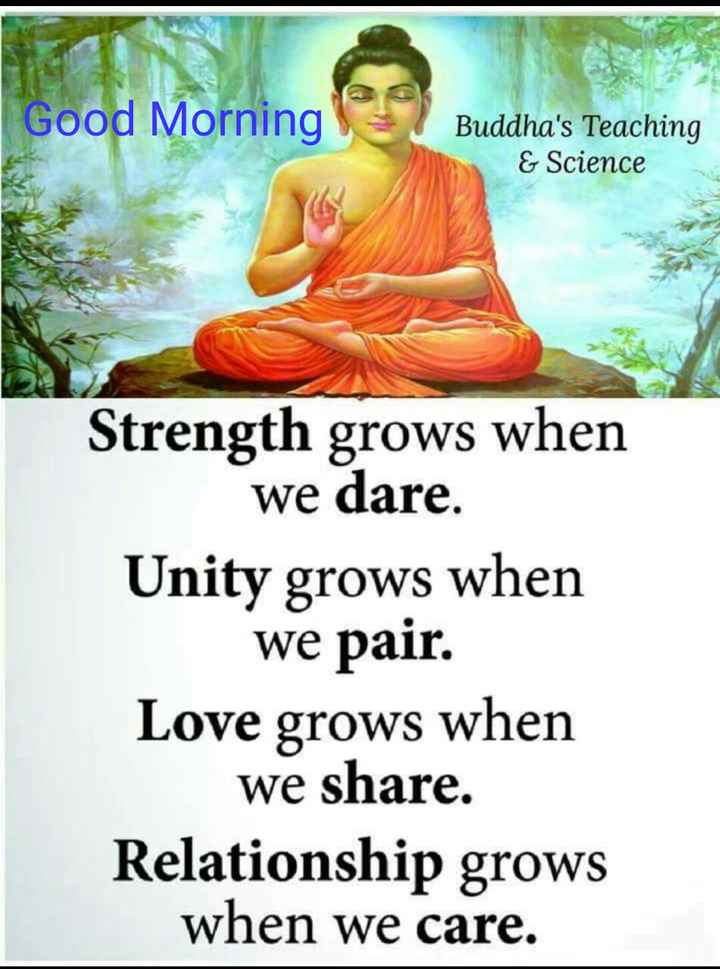 🙇ସୁବିଚାର - Good Morning 1 7 Buddha ' s Teaching & Science 424 Strength grows when we dare . Unity grows when we pair . Love grows when we share . Relationship grows when we care . - ShareChat