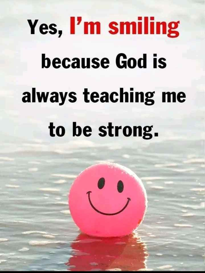 🙇ସୁବିଚାର - Yes , I ' m smiling because God is always teaching me to be strong . - ShareChat