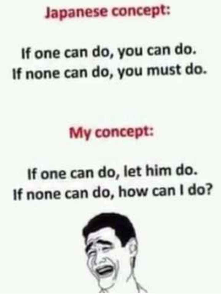 🙇ସୁବିଚାର - Japanese concept : If one can do , you can do . If none can do , you must do . My concept : If one can do , let him do . If none can do , how can I do ? - ShareChat