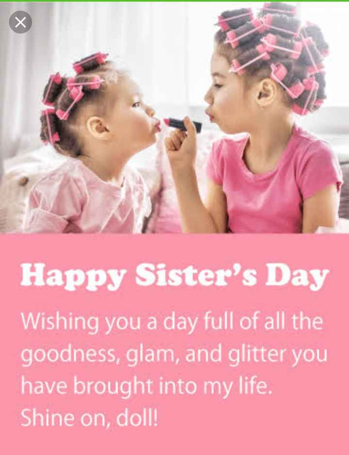 👭ହାପି ସିଷ୍ଟର ଡେ଼ - Happy Sister ' s Day Wishing you a day full of all the goodness , glam , and glitter you have brought into my life . Shine on , doll ! - ShareChat