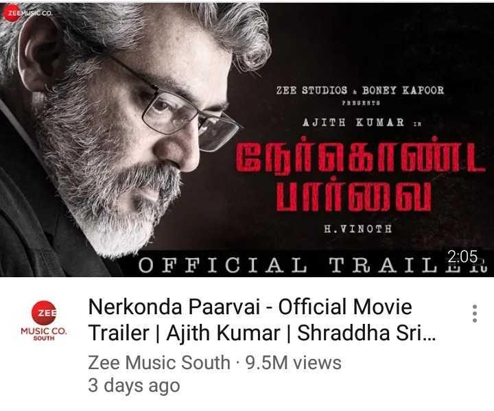 🎬அஜித்தின் NKP - ZEEMUSIC CO . ZEE STUDIOS . BONEY KAPOOR PRESENTS AJITH KUMAR IN நேர்கொளா . பாயா H . VI N OT H OFFICIAL TRAIL 2 : 05 . ZEE : Nerkonda Paarvai - Official Movie MUSIC . CO . Trailer | Ajith Kumar | Shraddha Sri . . . Zee Music South • 9 . 5M views 3 days ago - ShareChat