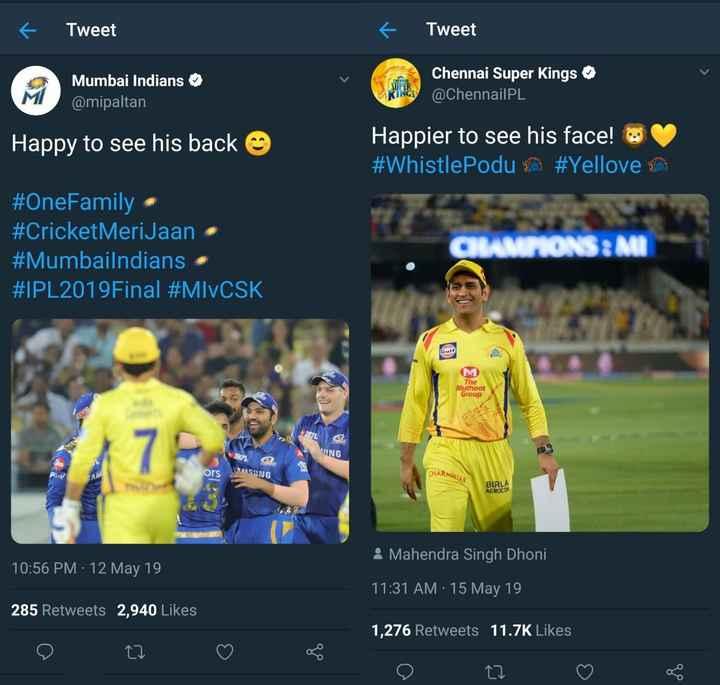 🏏அடுத்த IPL-ல் தோனி - + Tweet + Tweet Mumbai Indians @ mipaltan Chennai Super Kings @ ChennailPL Happy to see his back ☺ Happier to see his face ! # WhistlePodu a # Yellove you # OneFamily , # Cricket MeriJaan , # Mumbailndians # IPL2019Final # MIVCSK TONS : MI Gult The Muthoot Group WL Пka ING ors SUNG CHARNIAD AEROCON 10 : 56 PM · 12 May 19 . Mahendra Singh Dhoni 11 : 31 AM · 15 May 19 285 Retweets 2 , 940 Likes 1 , 276 Retweets 11 . 7K Likes 2 2 ♡ - ShareChat