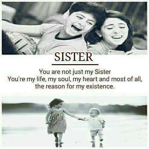 👫 அண்ணன் - தங்கை - SISTER You are not just my Sister You ' re my life , my soul , my heart and most of all , the reason for my existence . - ShareChat