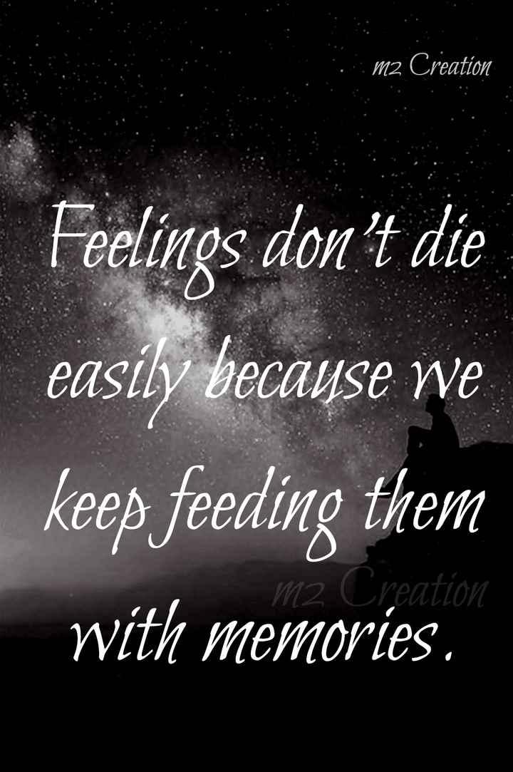 ♥♥அன்பு♥♥ - m2 Creation Feelings don ' t die easily becayse we keep feeding them with memories . reation - ShareChat