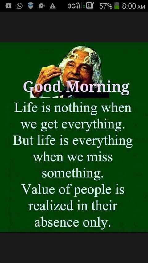 🚀அப்துல் கலாம் - o 3 . 0 A 360 57 % 8 : 00 AM Good Morning Life is nothing when we get everything . But life is everything when we miss something . Value of people is realized in their absence only . - ShareChat