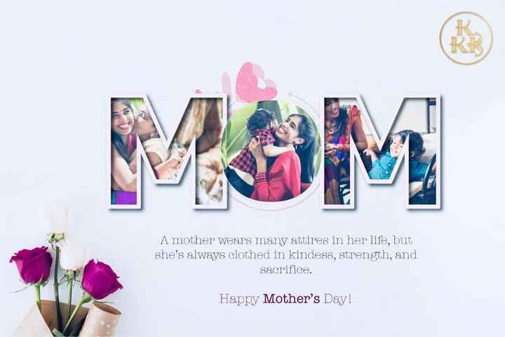 👩🏻 அம்மா - A mother wears many attires in her life , but she ' s always clothed in kindess , strength , and sacrifice . Happy Mother ' s Day ! - ShareChat