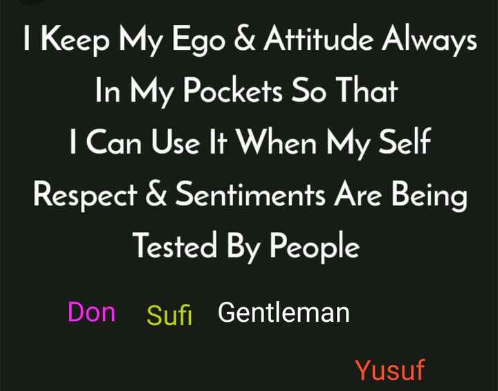 அறிந்து கொள்வோம் - I Keep My Ego & Attitude Always In My Pockets So That I Can Use It When My Self Respect & Sentiments Are Being Tested By People Don Sufi Gentleman Yusuf - ShareChat