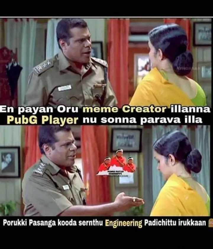இன்ஜினியரிங் - En payan Oru meme Creator illanna PubG Player nu sonna parava illa U PUTE COMMENTI Porukki Pasanga kooda sernthu Engineering Padichittu irukkaan - ShareChat