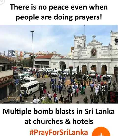 இலங்கையில் குண்டு வெடிப்பு - There is no peace even when people are doing prayers ! SADCAN ST . MICHAELS Multiple bomb blasts in Sri Lanka at churches & hotels # PrayForSriLanka - ShareChat