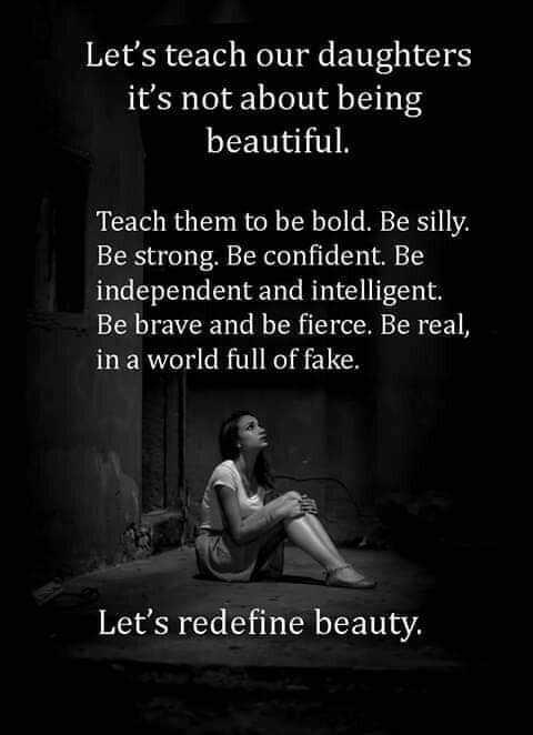 உண்மை என்றால் பகிருங்கள் - Let ' s teach our daughters it ' s not about being beautiful . Teach them to be bold . Be silly . Be strong . Be confident . Be independent and intelligent . Be brave and be fierce . Be real , in a world full of fake . Let ' s redefine beauty . - ShareChat