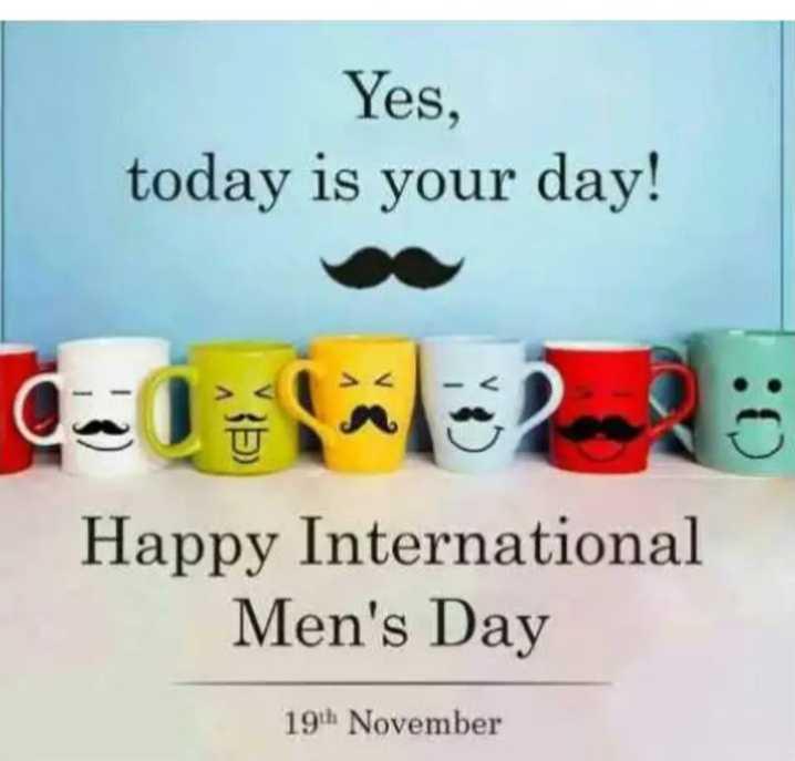 உலக ஆண்கள் தினம் - Yes , today is your day ! Cl2 Happy International Men ' s Day 19th November - ShareChat