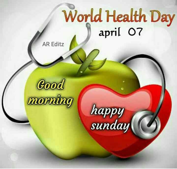 உலக சுகாதார நாள் - World Health Day april 07 AR Editz Good morning happy sunday - ShareChat