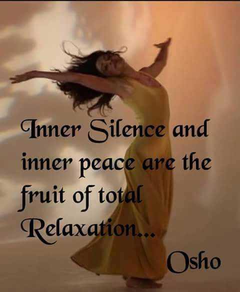 உளவியல்சிந்தனை - Inner Silence and inner peace are the fruit of total Relaxation . . . Osho - ShareChat