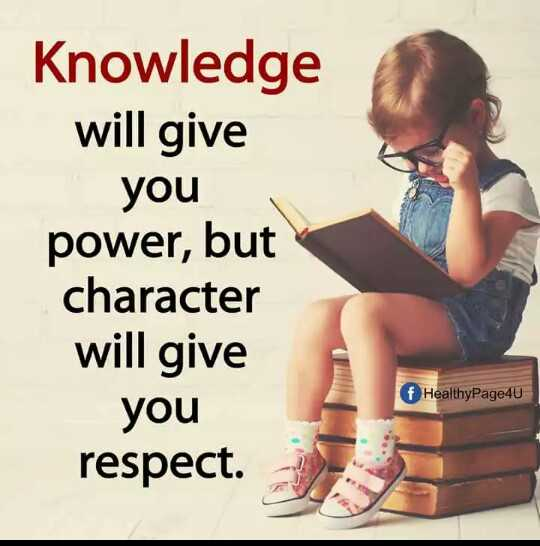 📕கல்வி - Knowledge will give you power , but character will give you respect . f HealthyPage4U - ShareChat