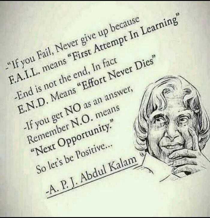 """📕கல்வி - - If you Fail , Never give up because F . A . I . L . means First Attempt In Learning - End is not the end , In fact E . N . D . Means """" Effort Never Dies - If you get NO as an answer , Remember N . O . means Next Opportunity . So let ' s be Posicive . . . - A . P . J . Abdul Kalam - ShareChat"""