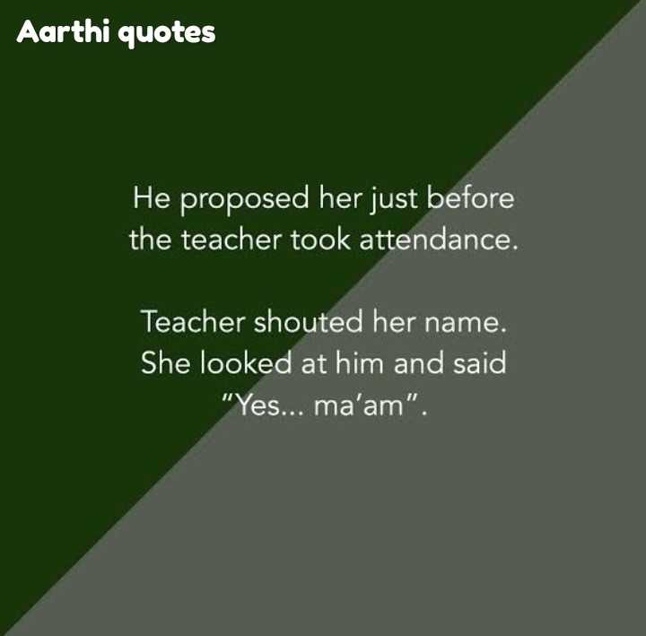💑 காதல் ஜோடி - Aarthi quotes He proposed her just before the teacher took attendance . Teacher shouted her name . She looked at him and said Yes . . . ma ' am . - ShareChat