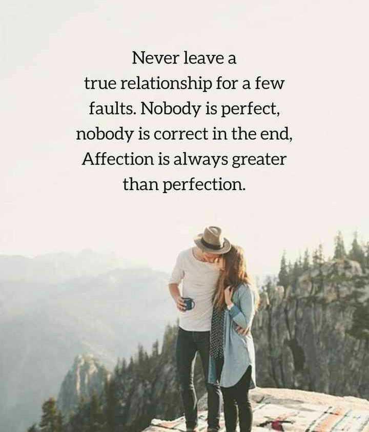 💕 காதல் ஸ்டேட்டஸ் - Never leave a true relationship for a few faults . Nobody is perfect , nobody is correct in the end , Affection is always greater than perfection . - ShareChat