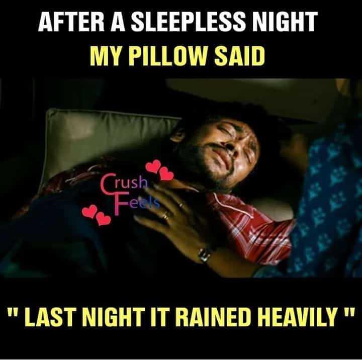 💕 காதல் ஸ்டேட்டஸ் - AFTER A SLEEPLESS NIGHT MY PILLOW SAID rush eles LAST NIGHT IT RAINED HEAVILY - ShareChat