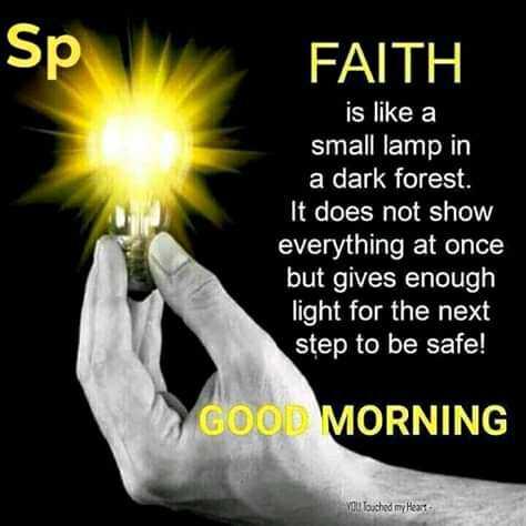 💕 காதல் ஸ்டேட்டஸ் - Sp FAITH is like a small lamp in a dark forest . It does not show everything at once but gives enough light for the next step to be safe ! GOOD MORNING you louched my Heart - ShareChat