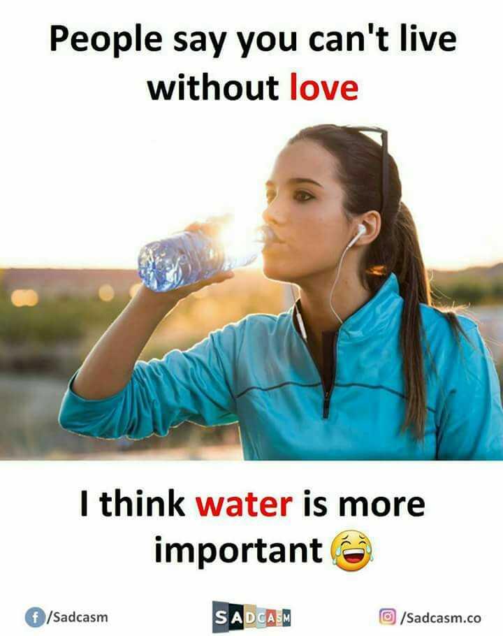 😁 காமெடி - People say you can ' t live without love I think water is more important f / Sadcasm SADAM / Sadcasm . co - ShareChat