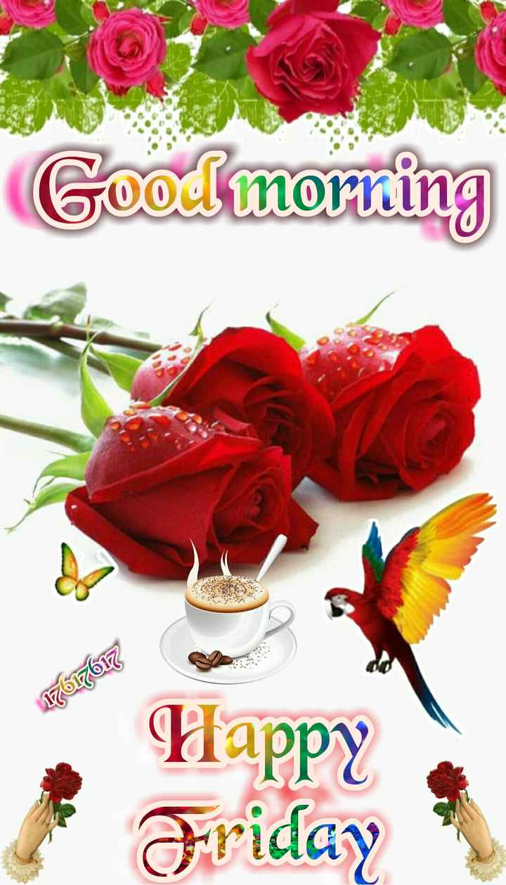 🌞காலை வணக்கம் - Good morning 17617617 Happy Friday - ShareChat