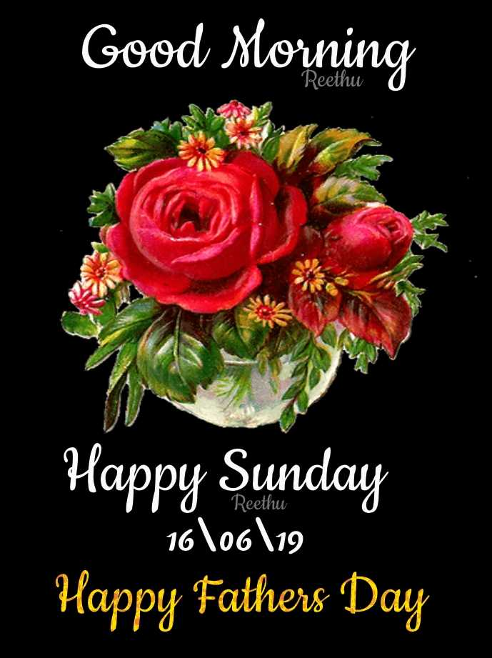 🌞காலை வணக்கம் - Good Morning Reethu 0 Happy Sunday 16 \ 06 \ 19 Happy Fathers Day - ShareChat