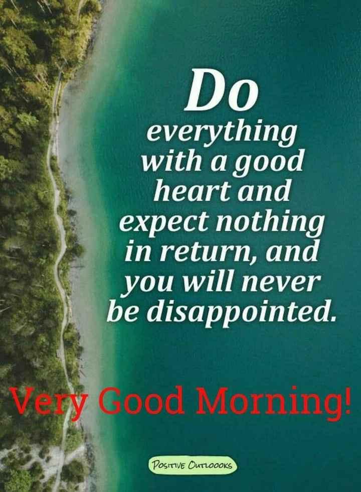 🌞காலை வணக்கம் - Do everything with a good heart and expect nothing in return , and you will never be disappointed . VÝ Cood Morning ! Ρουιτιυε Οατιοοοκς - ShareChat