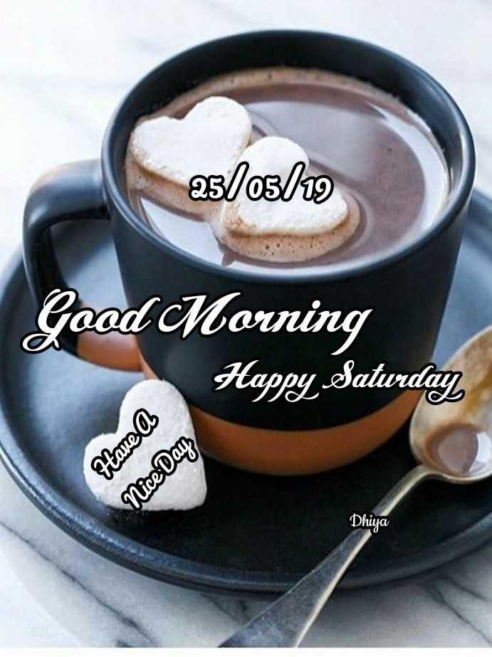 🌞காலை வணக்கம் - 25 / 05 / 19 Good Morning Happy Saturday Have a Nice Day Dhiya - ShareChat