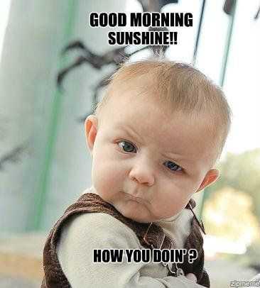 🌞காலை வணக்கம் - GOOD MORNING SUNSHINE ! ! HOW YOU DOIN Zipreme - ShareChat