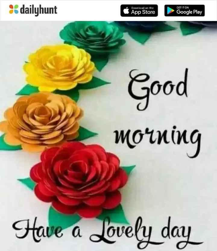 🌞காலை வணக்கம் - dailyhunt Download on the App Store GET IT ON Google Play Good morning Have a Lovely day - ShareChat