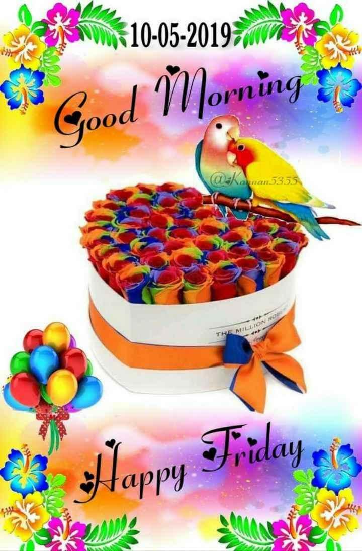 🌞காலை வணக்கம் - 10 . 06 10 - 05 - 2019 wilayah Good Morning @ : Kannan5355 THE MILLION WILLION ROS Happy Friday mis - ShareChat