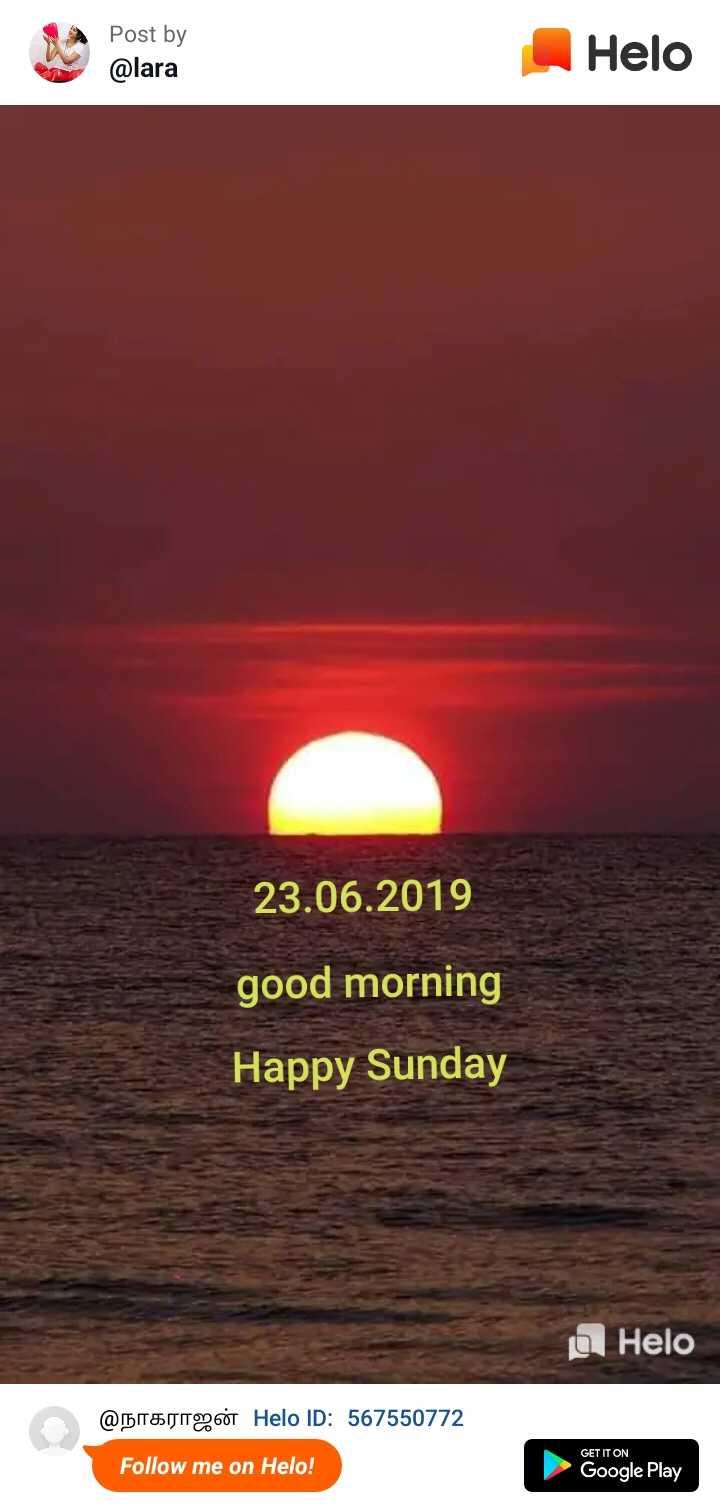 🌞காலை வணக்கம் - Post by Post by @ lara 23 . 06 . 2019 good morning Happy Sunday o @ b8JITO60T ID : 567550772 GET IT ON Follow me on ! Google Play - ShareChat